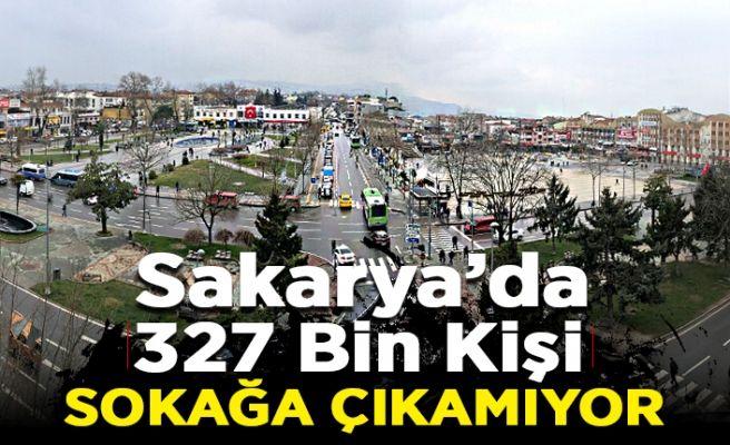 Sakarya'da 327 bin kişi sokağa çıkamıyor!