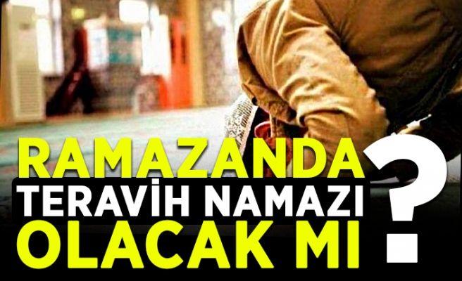 Ramazan'da teravih namazı olacak mı?