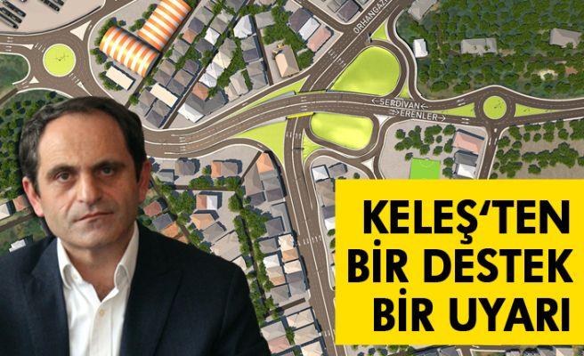Keleş'ten Büyükşehir'e bir destek bir uyarı!
