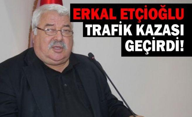 Erkal Etçioğlu trafik kazası geçirdi!