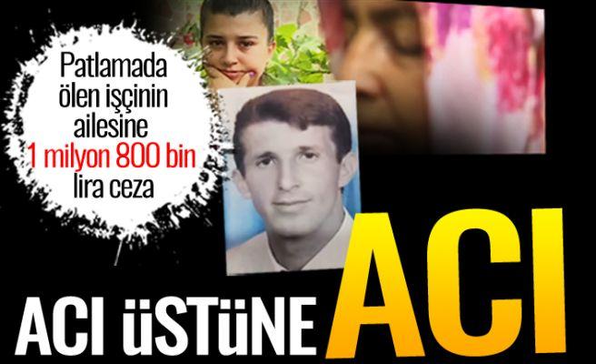 Patlamada ölen işçinin ailesine 1 milyon 800 bin lira ceza