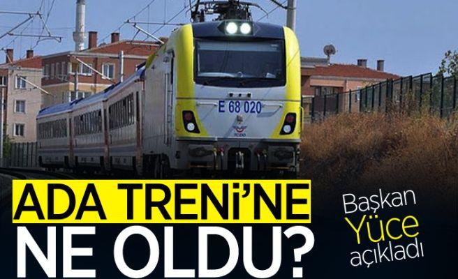 """Başkan Yüce'den """"Ada Treni"""" açıklaması..."""
