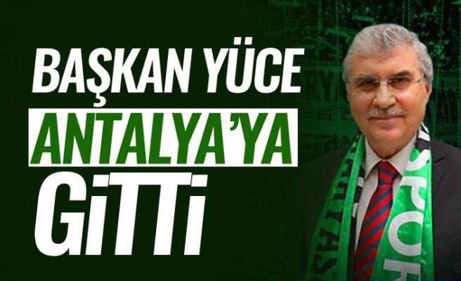 Başkan Yüce takıma destek için Antalya'da