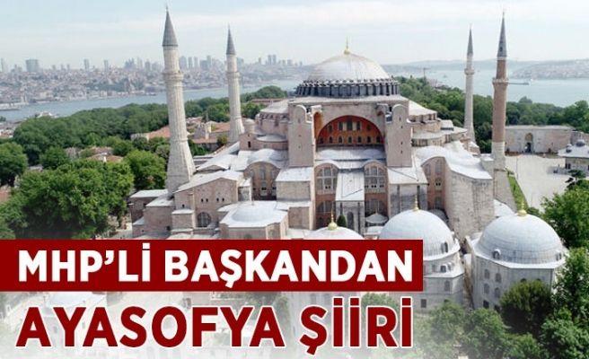 MHP'li Başkan Ayasofya için şiir yazdı