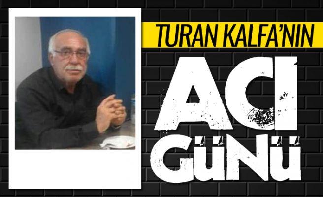 Turan Kalfa'nın amca acısı!