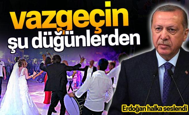Erdoğan halka seslendi: Vazgeçin şu düğünlerden!
