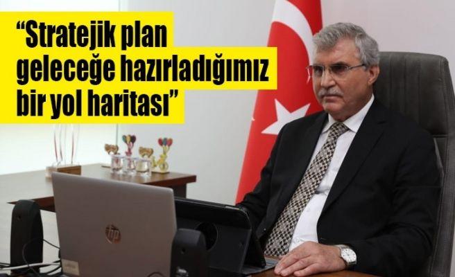 """""""Stratejik plan geleceğe hazırladığımız bir yol haritası"""""""