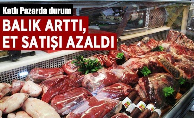 Balık artınca et satışları azaldı
