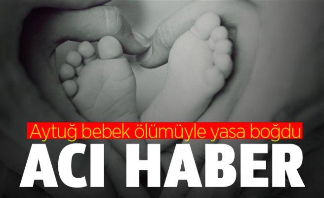 Aytuğ bebeğin ölüm haberi geldi