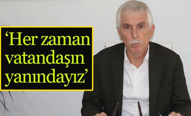 'Her zaman  vatandaşın  yanındayız'
