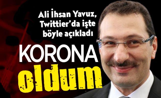 Ali İhsan Yavuz duyurdu: Korona oldum
