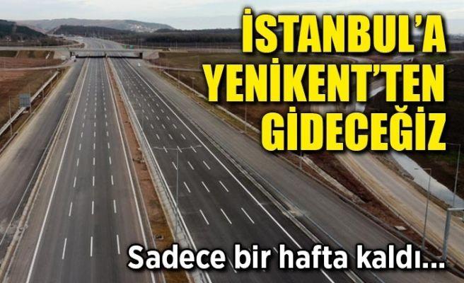 Bir hafta sonra İstanbul'a Yenikent'ten gideceğiz