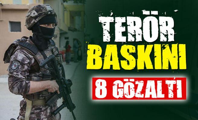Şehirde terör operasyonu: 8 gözaltı!