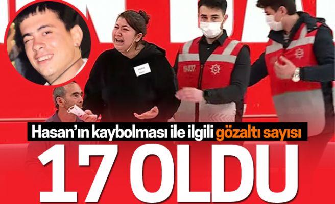 Hasan'ın kaybolması ile ilgili gözaltı sayısı 17'ye çıktı