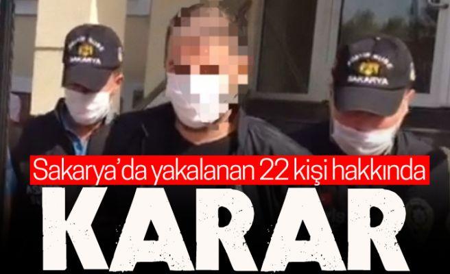 Yakalanan 22 kişi hakkında bu karar verildi!