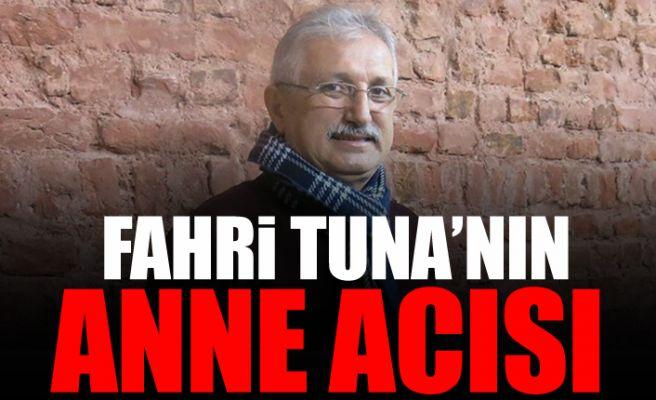 Fahri Tuna'nın anne acısı