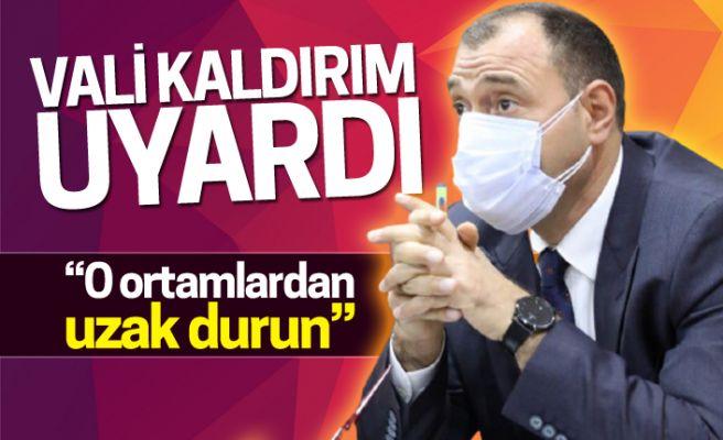 Vali Kaldırım'dan vatandaşlara kritik uyarı!