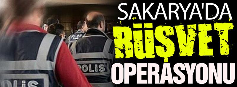 Sakarya'da rüşvet operasyonu!