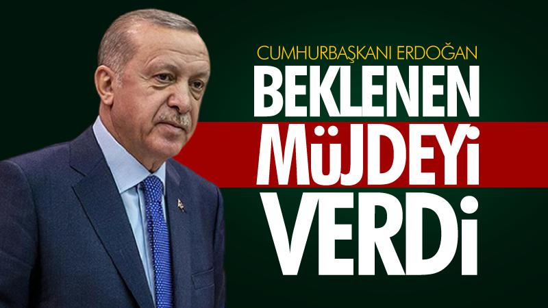 Erdoğan beklenen müjdeyi açıkladı!