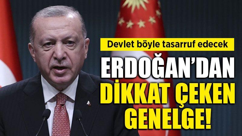 Devlet böyle tasarruf edecek. Erdoğan'dan genelge