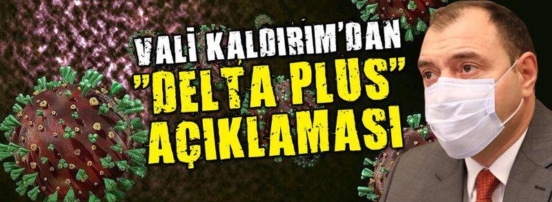"""Vali Kaldırım'dan """"Delta plus"""" açıklaması!"""