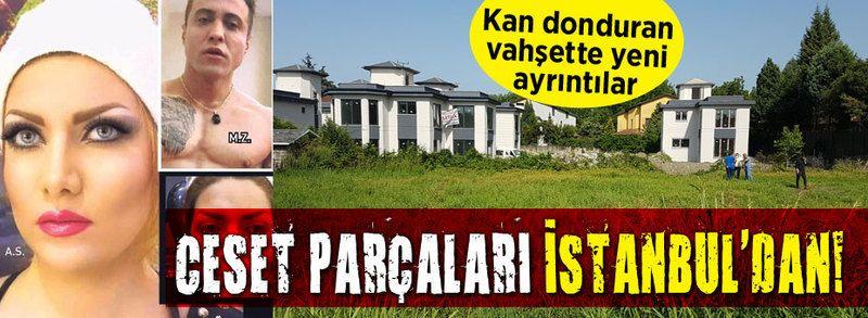 Ceset parçaları İstanbul'dan!..
