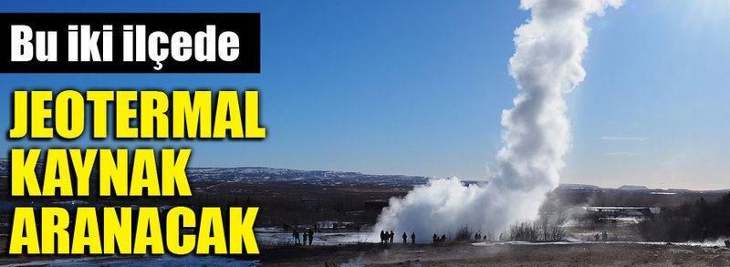 İki ilçede jeotermal kaynak aranacak