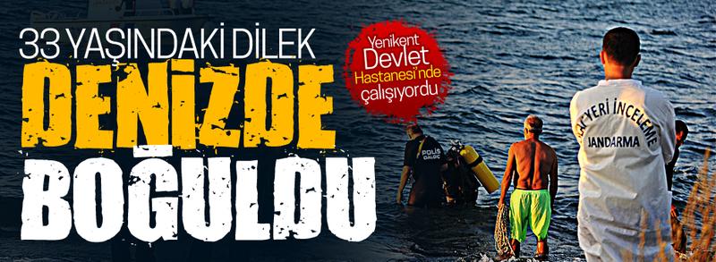 Hastane personeli Dilek denizde boğuldu!