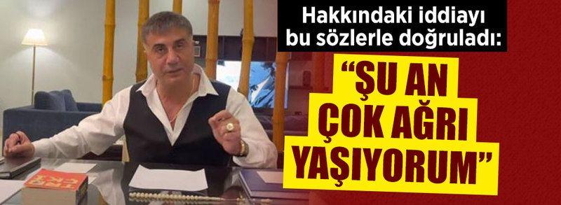 """Sedat Peker: """"Şu an çok ağrı yaşıyorum"""""""