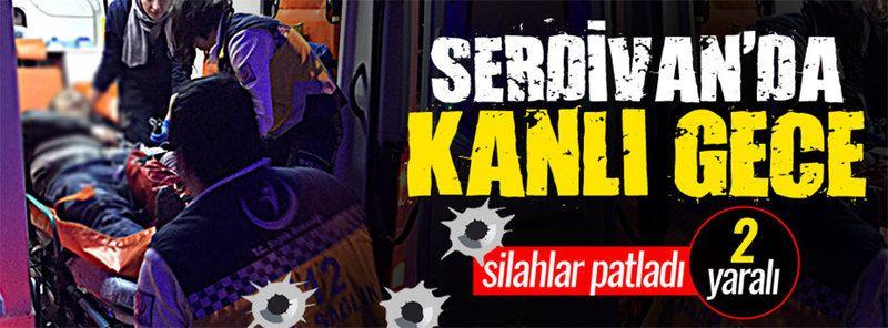 Serdivan'da kanlı gece: 2 yaralı!