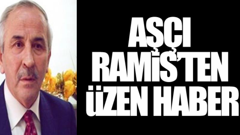 Aşçı Ramis hayatını kaybetti