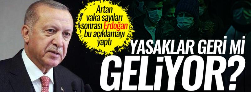 Yeni kısıtlamalar gelecek mi? Erdoğan açıkladı...