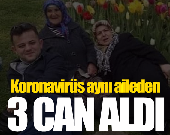Koronavirüs aynı aileden 3 can aldı