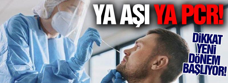 Ya aşı ya PCR! Yeni dönem başlıyor...