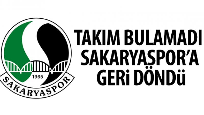 Takım bulamadı Sakaryaspor'a geri döndü