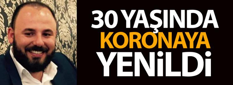 30 yaşındaki Fatih koronaya yenildi
