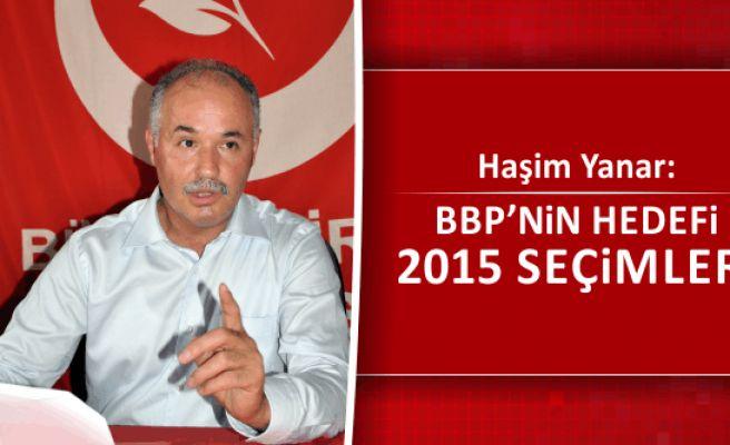 Haşim Yanar: BBP'nin Hedefi 2015 Seçimleri
