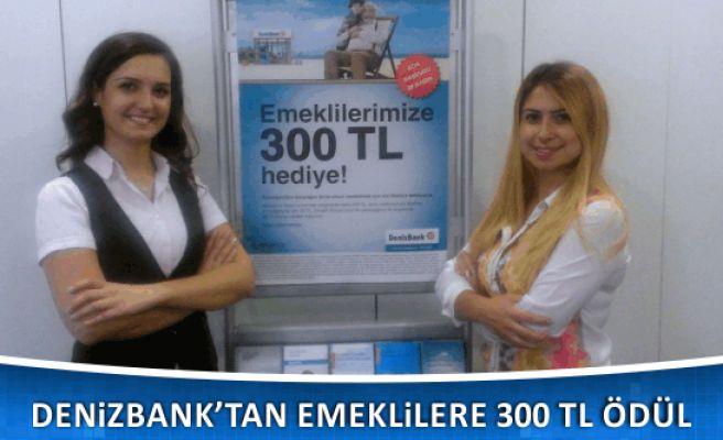 DenizBank'tan Emeklilere 300 TL Ödül