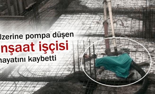 Üzerine beton pompası düşen işçi hayatını kaybetti