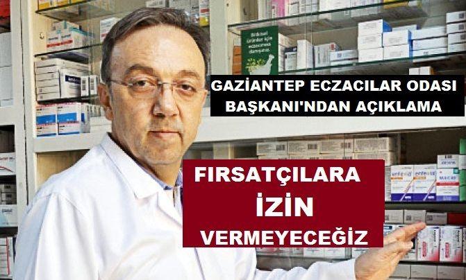Gaziantep Eczacılar Odası Başkanı İrfan Demirci, fırsatçılara izin vermeyeceğiz...Eczanelerimizi uyardık