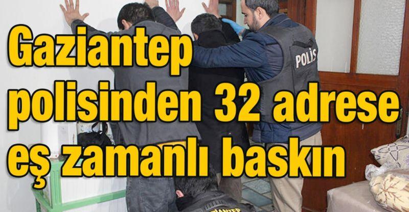Gaziantep polisinden 32 adrese eş zamanlı baskın