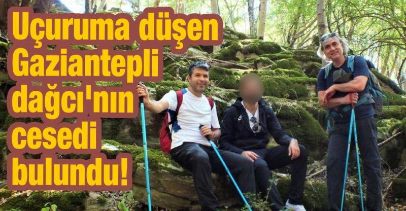 Uçuruma düşen Gaziantepli dağcı'nın cesedi bulundu!
