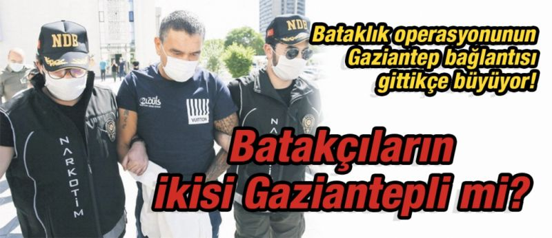 Bataklık operasyonunun Gaziantep bağlantısı gittikçe büyüyor!  Batakçıların ikisi Gaziantepli mi?