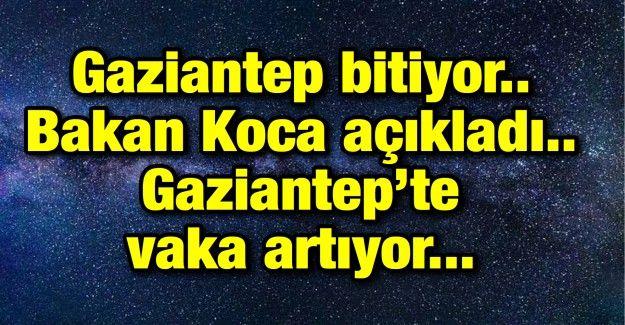 Gaziantep bitiyor.. Bakan Koca açıkladı.. Gaziantep'te vaka artıyor...