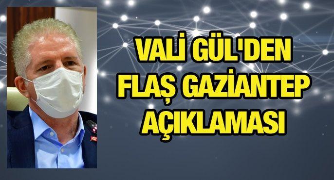 Vali Gül'den Flaş Gaziantep Açıklaması