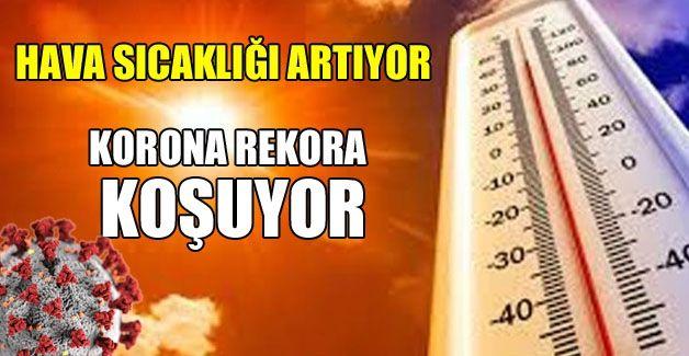 Sıcaklık artıyor, Korona rekora koşuyor