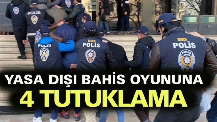 Yasa dışı bahis operasyonunda 4 tutuklama