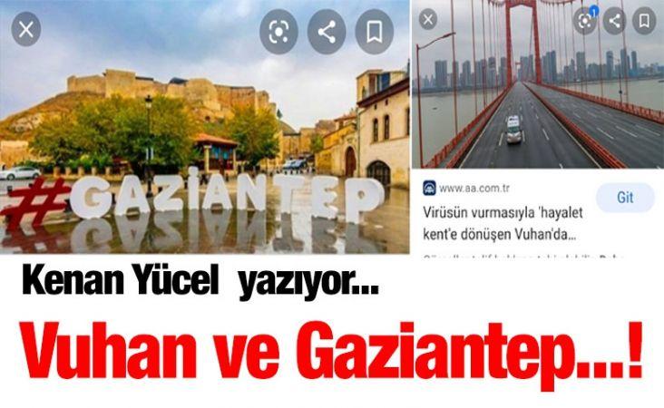 Vuhan ve Gaziantep...!