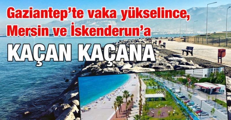 Gaziantep'te vaka yükselince, Mersin ve İskenderun'a kaçan kaçana