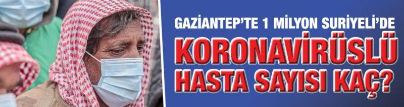 Gaziantep'te 1 Milyon Suriyeli'de koronavirüslü hasta sayısı kaç?